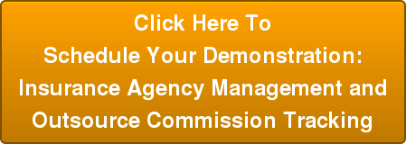Click Here To Schedule Your Demonstration: Insurance Agency Management and Outsource Commission Tracking
